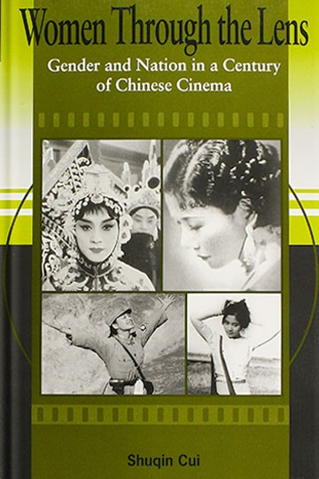Women Through the Lens: Gender and Nation in a Century of Chinese Cinema