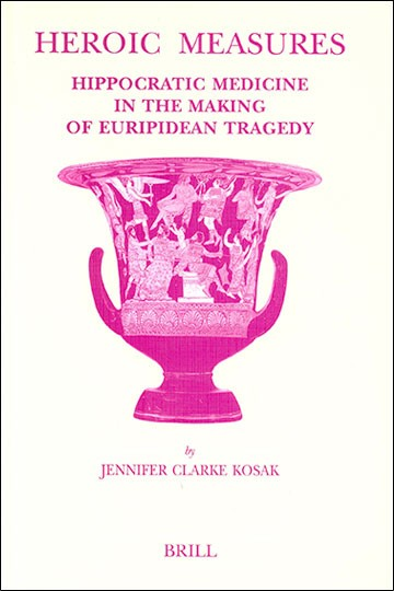 Heroic Measures  Hippocratic Medicine in the Making of Euripidean Tragedy