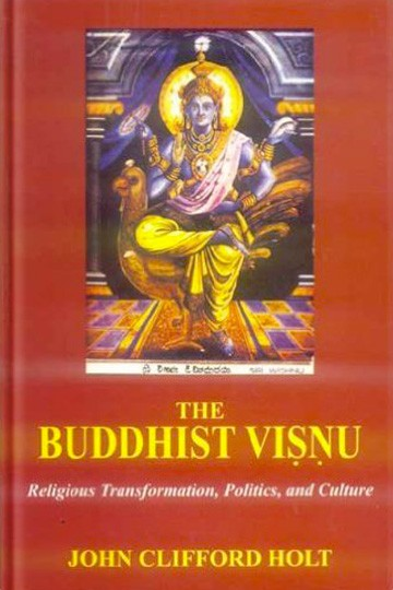 The Buddhist Visnu: Religious Transformation, Politics, and Culture