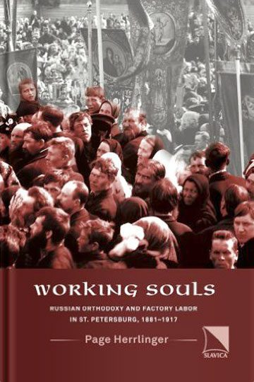 Working souls: Russian Orthodoxy and factory labor in St. Petersburg, 1881-1917