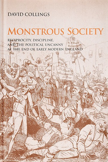 Monstrous Society: Reciprocity, Discipline, and the Political Uncanny, c. 1780-1848