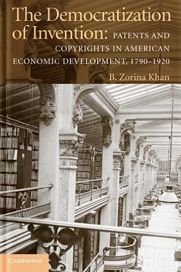 The Democratization of Invention: Patents and Copyrights in American Economic Development, 1790–1920