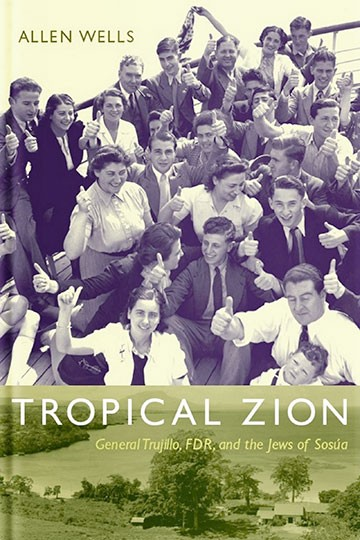 Tropical Zion: General Trujillo, FDR and the Jews of Sosúa