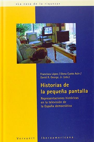 Historias de la pequena pantalla. Representaciones historicas en la television de la Espana democratica