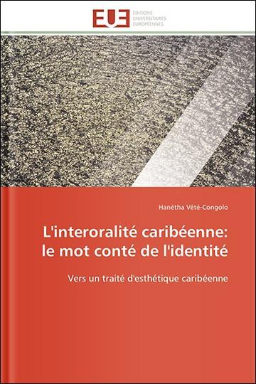 L'interoralité caribéenne: le mot conté de l'identité: Vers un traité d'esthétique caribéenne