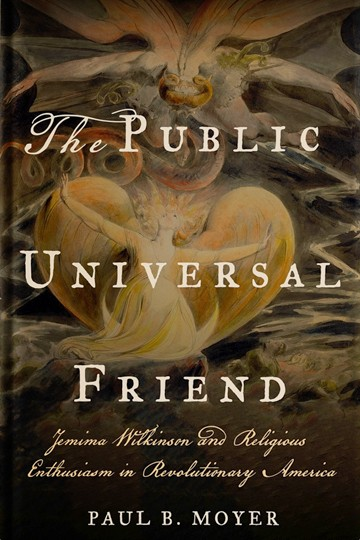 The Public Universal Friend: Jemima Wilkinson and Religious Enthusiasm in Revolutionary America
