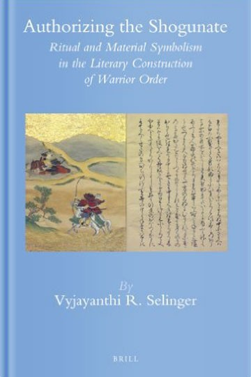 Authorizing the Shogunate: Ritual and Material Symbolism in the Literary Construction of Warrior Order