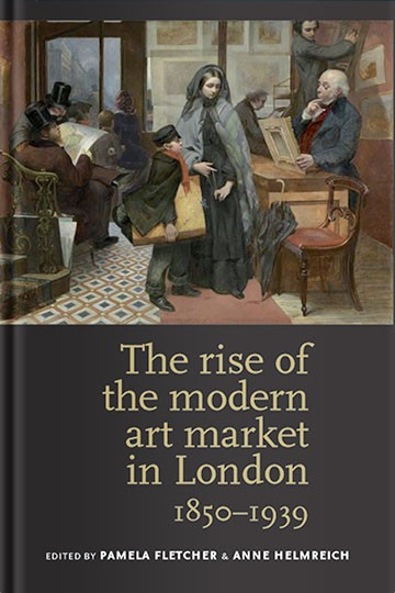 The Rise of the Modern Art Market in London 1850-1939