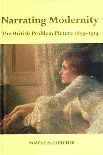 Narrating Modernity: The British Problem Picture, 1895-1914