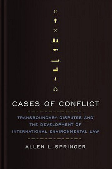Cases of Conflict: Transboundary Disputes and the Development of International Environmental Law