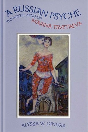 A Russian Psyche:  The Poetic Mind of Marina Tsvetaeva