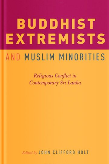 Buddhist Extremists and Muslim Minorities: Religious Conflict in Contemporary Sri Lanka