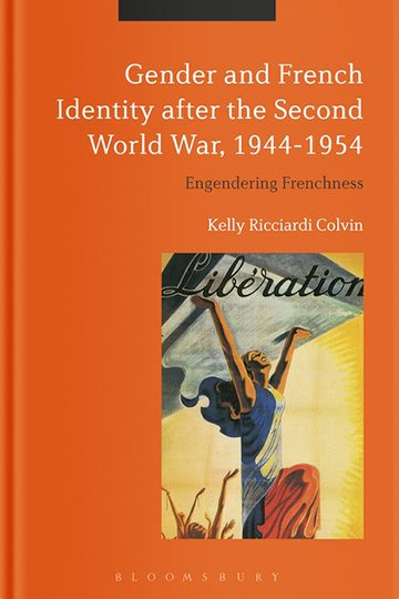 Gender and French Identity after the Second World War, 1944-1954: Engendering Frenchness