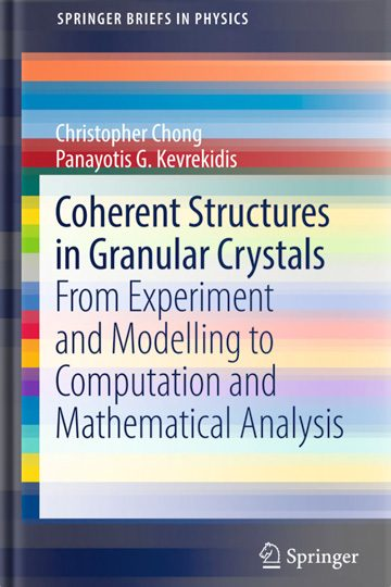 Coherent Structures in Granular Crystals:  From Experiment and Modelling to Computation and Mathematical Analysis