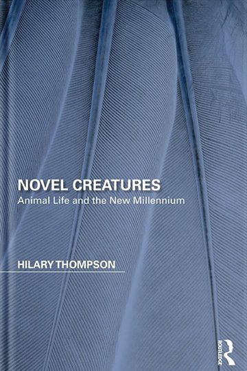 Novel Creatures: Animal Life and the New Millennium
