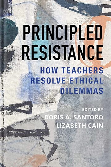 Principled Resistance: How Teachers Resolve Ethical Dilemmas