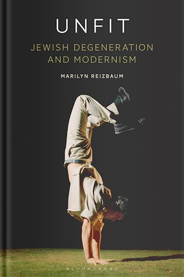 Unfit: Jewish Degeneration and Modernism