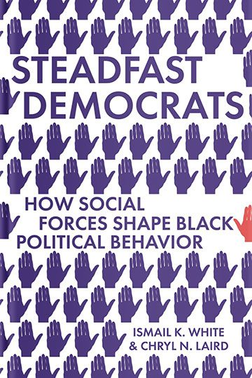 Steadfast Democrats: How Social Forces Shape Black Political Behavior