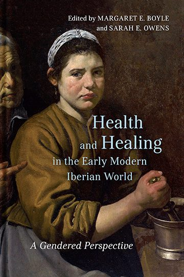 Health and Healing in the Early Modern Iberian World: A Gendered Perspective